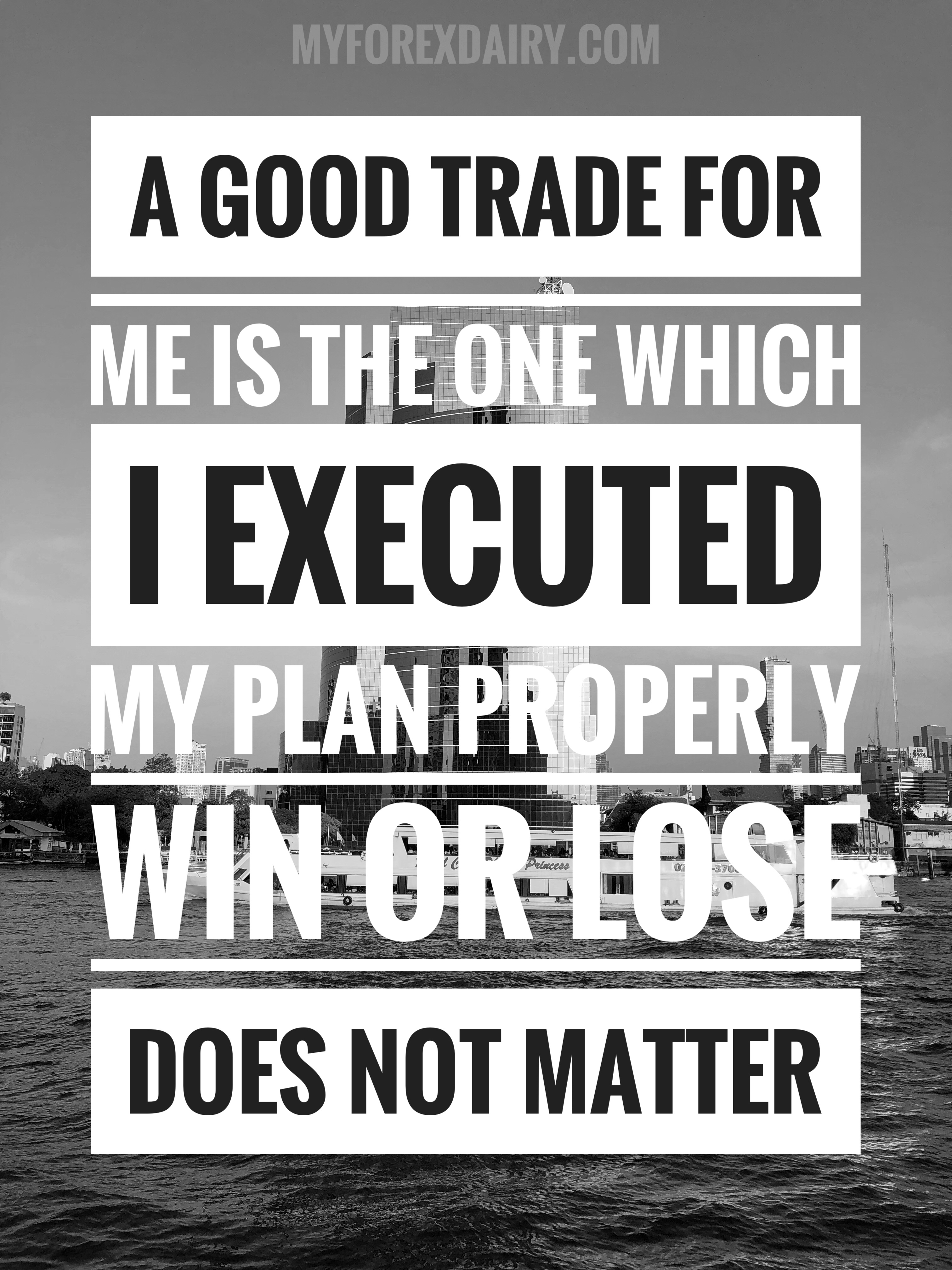 A good trade for me is the one which I executed my plan properly. Win or lose , does not matter